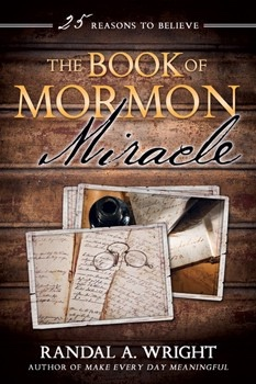 The Book of Mormon Miracle;   25 Reasons to Believe, Wright, Randal A.