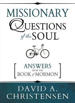 Missionary Questions of the Soul  Answers from the Book of Mormon, Christensen, David