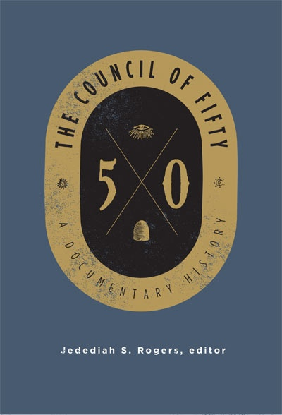 The Council of Fifty;  A Documentary History, Rogers, Jedediah S.
