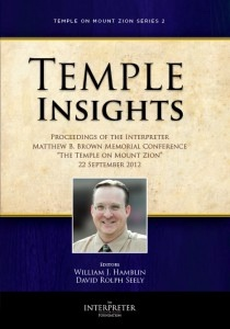 Temple Insights - Proceedings of the Interpreter Matthew B. Brown Memorial Conference - The Temple on Mount Zion Series 2 - September 2012, Bradshaw, Jeffrey M. & Matthew B. Brown & Matthew Roper & John Gee & David Calabro & David J. Larsen & Stephen D. Ricks & Richard O. Cowan & Donald W. Parry & Mack C. Stirling & David Rolph Seely & Ann H. Seely & David E. Bokovoy & Mark Alan Wright & Lisl