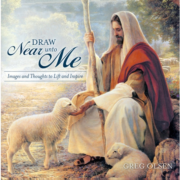 Draw Near Unto Me;  Images and Thoughts to Lift and Inspire, Olsen, Greg