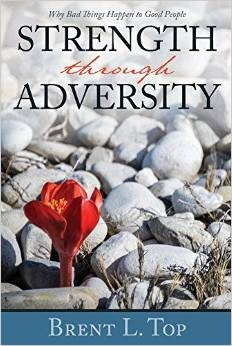 Strength through Adversity: Why Bad Things Happen to Good People, Top, Brent L.