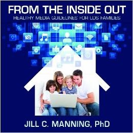 From the Inside Out -  Healthy Media Guidlines For LDS Families, Manning, Jill C. PHD