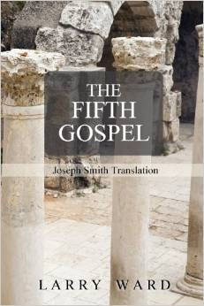 The Fifth Gospel (The Joseph Smith Translation), Ward, Larry