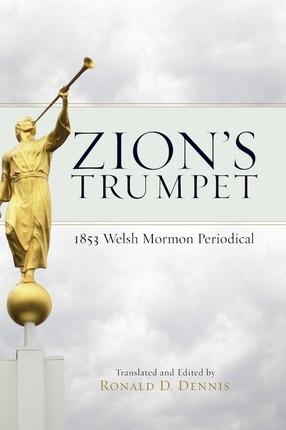 Zion's Trumpet -   1853 Welsh Mormon Periodical, Dennis, Ronald D.