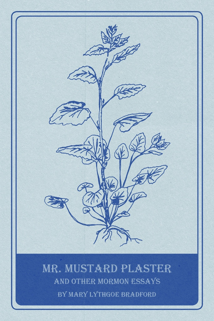 Mr. Mustard Plaster and Other Mormon Essays, Bradford, Mary Lythgoe