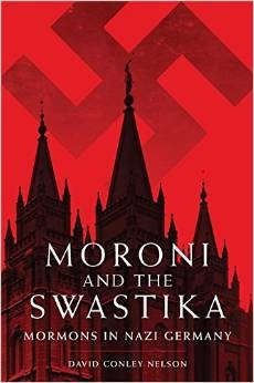 Moroni and the Swastika: Mormons in Nazi Germany, Nelson, David Conley, Ph.D