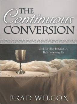 The Continuous Conversion -  God Isn't Just Proving Us, He's Improving Us, Wilcox, Brad