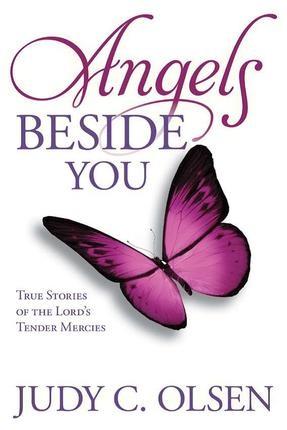 Angels Beside You True Stories of the Lord's Tender Mercies, Olsen, Judy C.