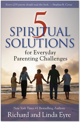 5 Spiritual Solutions for Everyday Parenting Challenges, Eyre, Richard And Linda Eyre