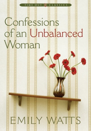 CONFESSIONS OF AN UNBALANCED WOMAN, Watts, Emily