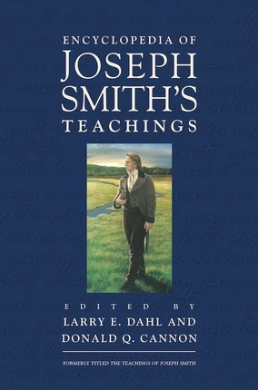 Encyclopedia of Joseph Smith's Teachings, Dahl, Larry E. and Cannon, Donald Q.