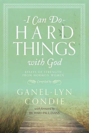 Can Do Hard Things with God, Condie, Ganel-Lyn