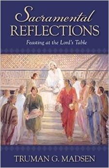 Sacramental Reflections: Feasting at the Lord's Table, Madsen, Truman G.