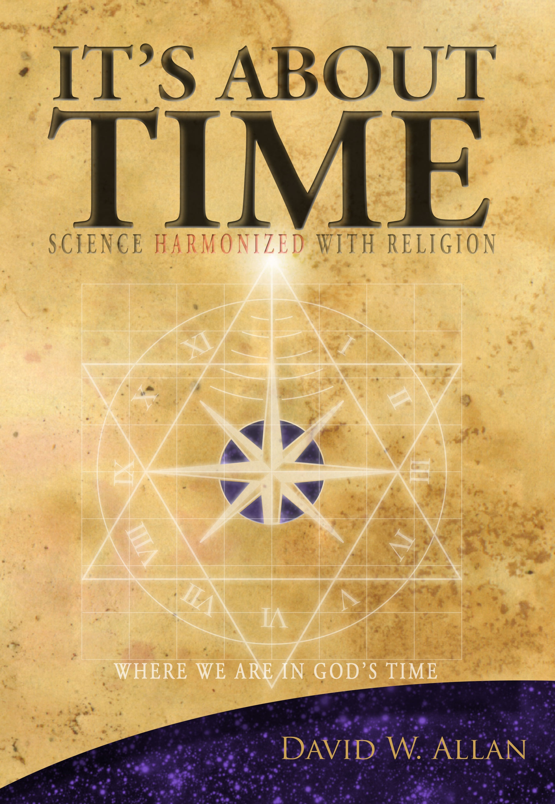 It's About Time - Science Harmonized with Religion: Where we are in God's Time, Allan, David W.