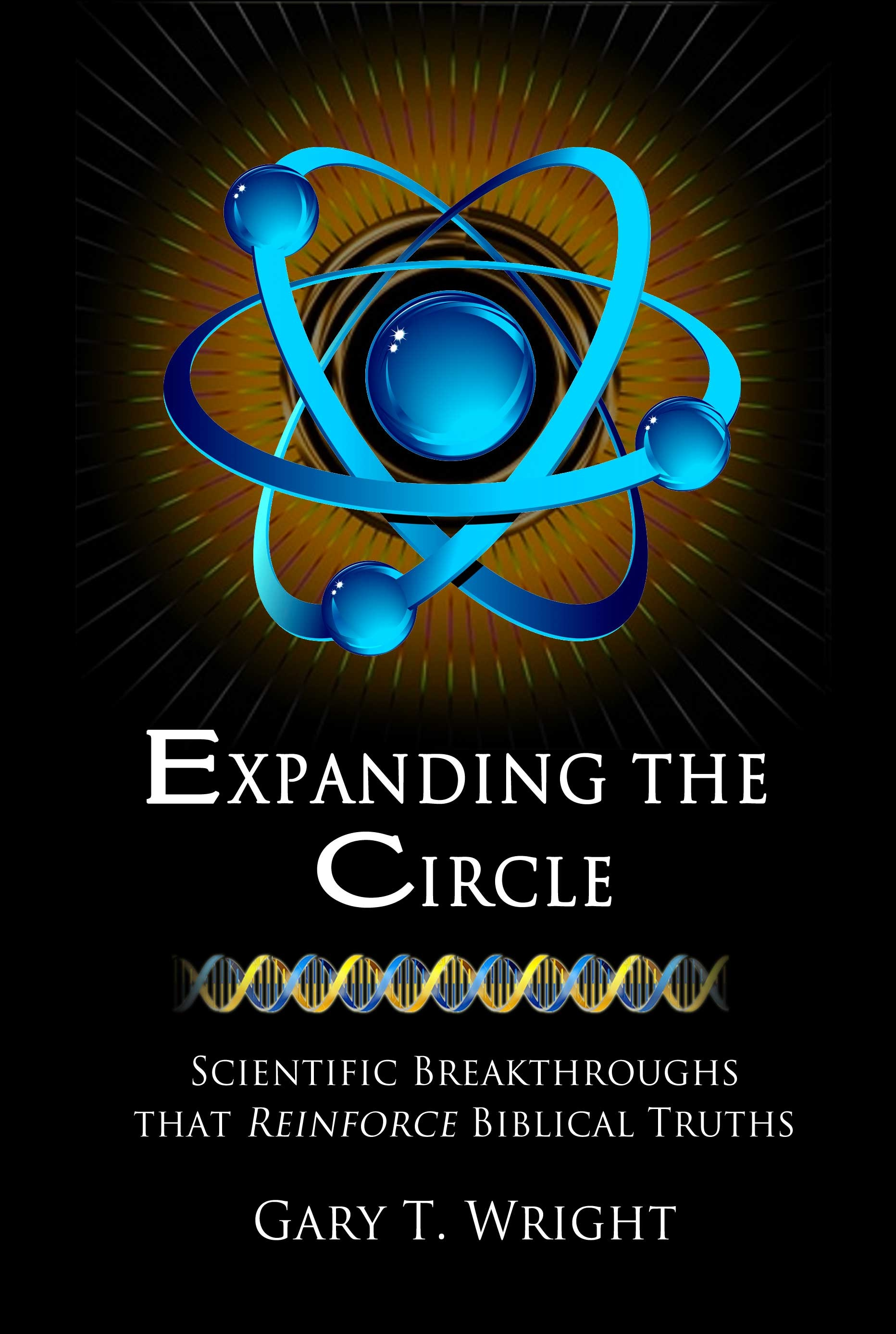 Expanding the Circle; Scientific Breakthroughs Reinforce Biblical Truths, Wright, Gary T.