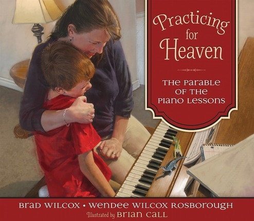 Practicing for Heaven: The Parable of the Piano Lessons, Wilcox, Brad And Wendee Wilcox Rosborough