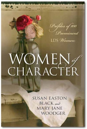 Women of Character: Profiles of 100 Prominent LDS Women, Black, Susan Easton & Woodger, Mary Jane