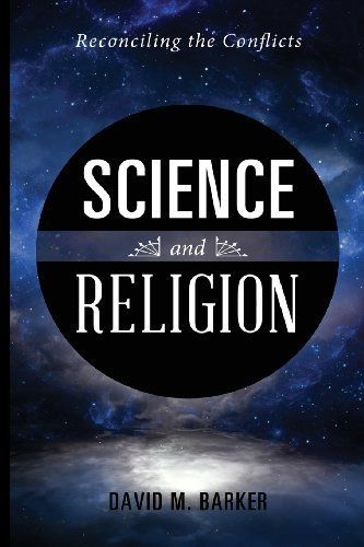 Science and Religion: Reconciling the Conflicts, Barker, David M.