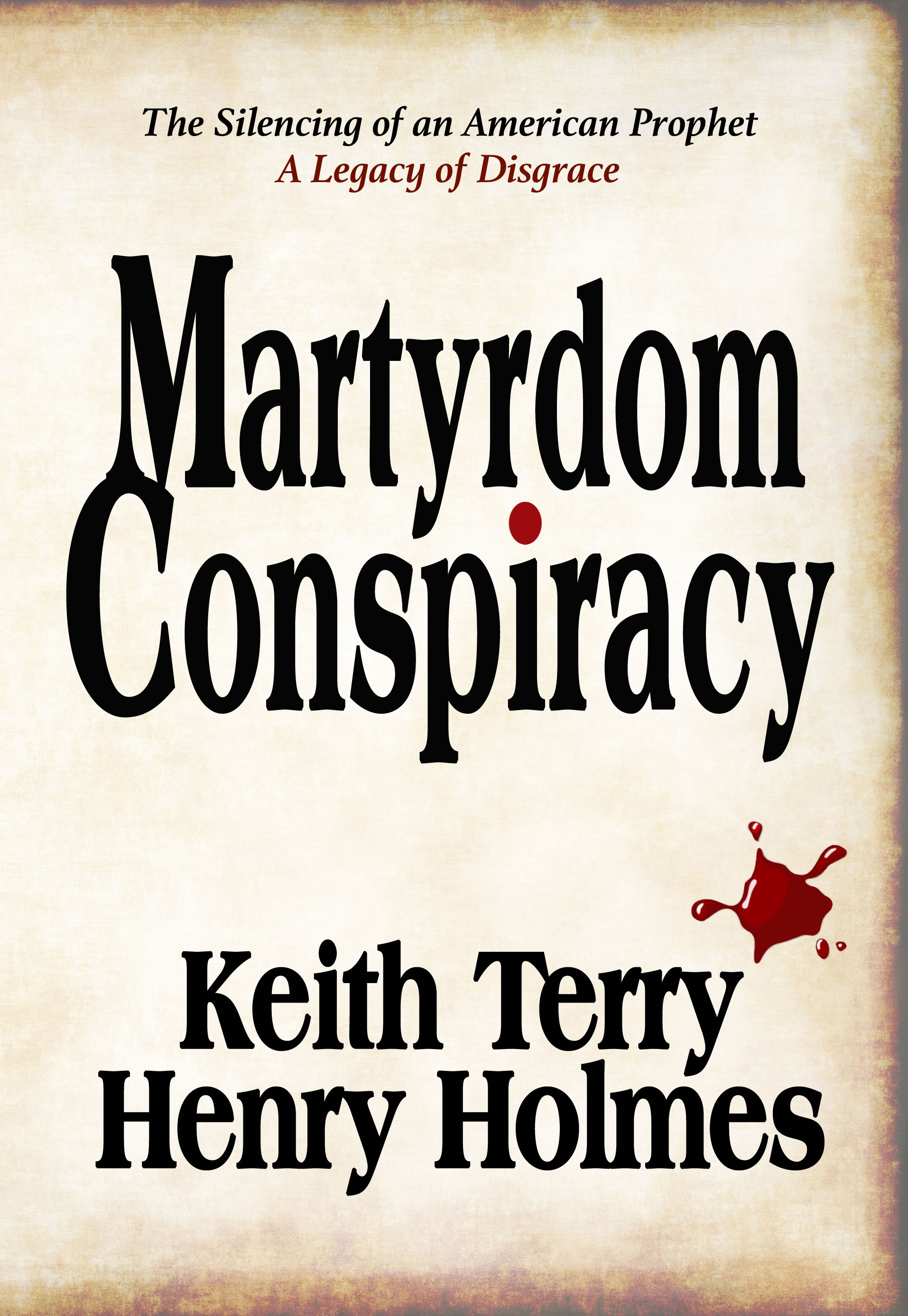 Martyrdom Conspiracy; The Silencing of an American Prophet, Terry, Keith and Holmes, Henry