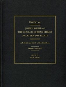 History of Joseph Smith and the Church of Jesus Christ of Latter-day Saints; A Source-and Text-Critical Edition (From the Smith-Pettit Foundation), Vogel, Dan (editor)
