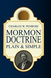 MORMON DOCTRINE - Plain and Simple or Leaves from the Tree of Life, Penrose, Chas. W.