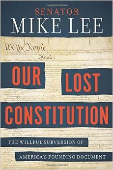 Our Lost Constitution: The Willful Subversion of America's Founding Document, Lee, Mike