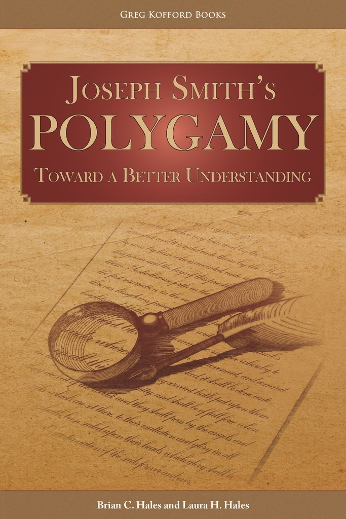 Joseph Smith�s Polygamy: Toward a Better Understanding, Hales, Brian C. and Laura H. Hales
