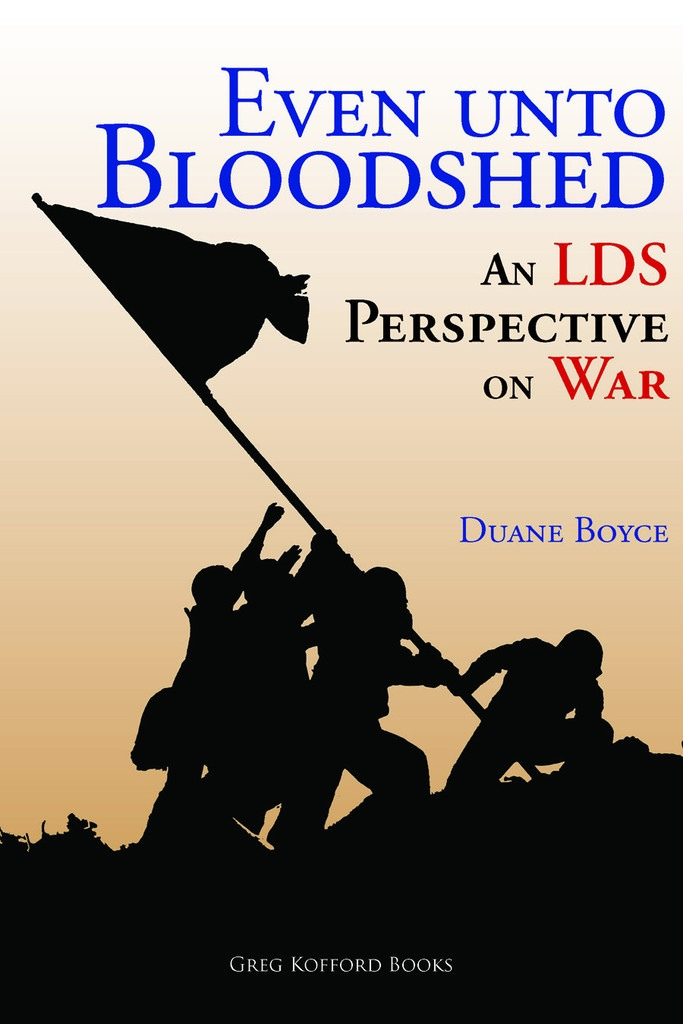 Even unto Bloodshed: An LDS Perspective on War, Boyce, Duane