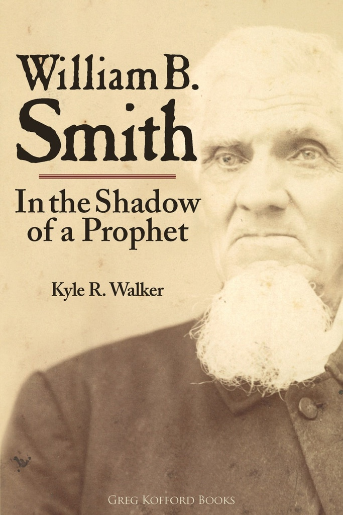 William B. Smith: In the Shadow of a Prophet, Walker, Kyle R.
