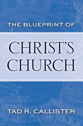 The Blueprint of Christ's Church, Callister, Tad R.