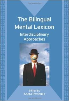 The Bilingual Mental Lexicon: Interdisciplinary Approaches, Pavlenko,Aneta (Editor)
