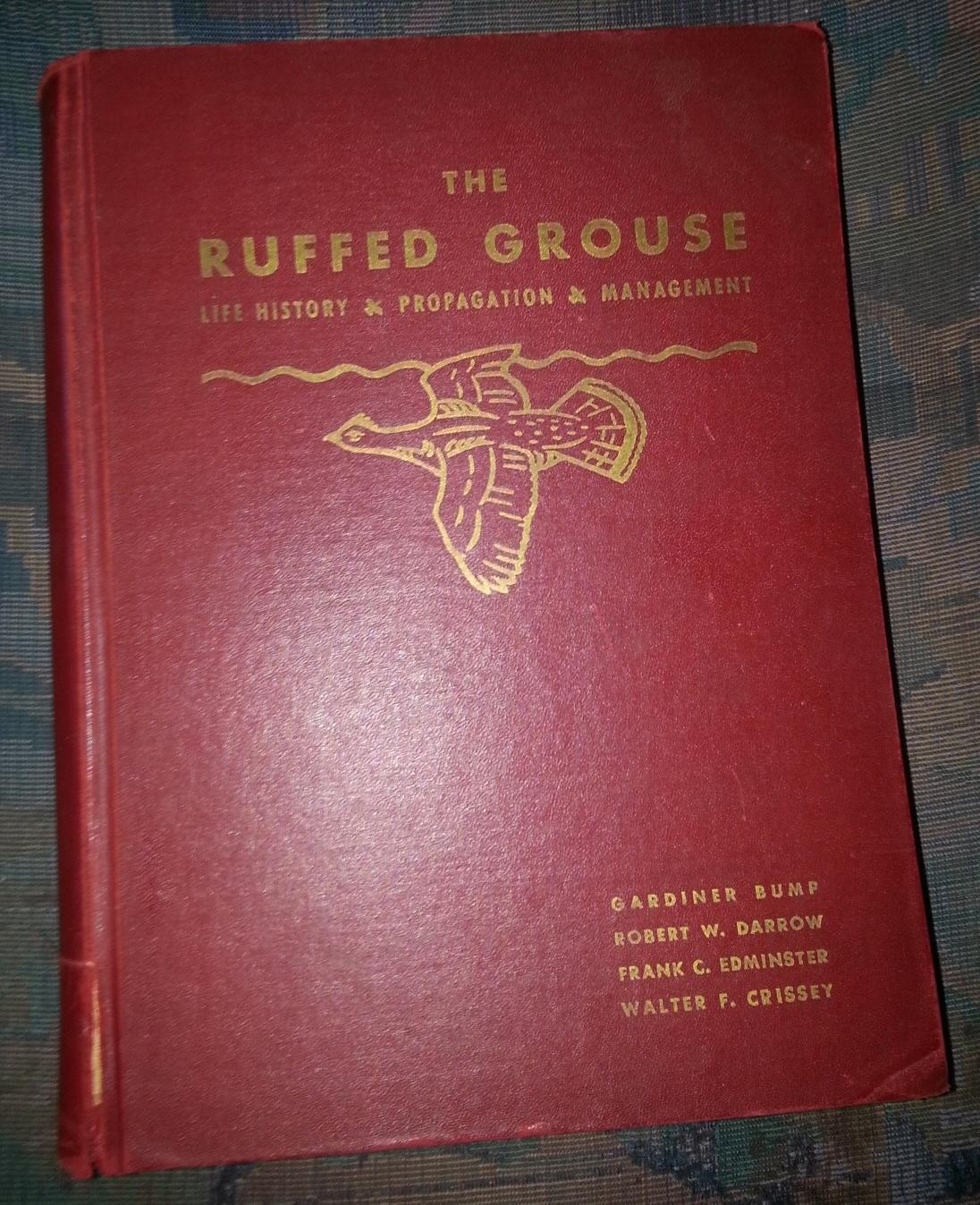The Ruffed Grouse: Life History, Propagation, Management, Bump, Gardiner and  Robert W. Darrow; Frank C. Edminster; Walter F. Crissey