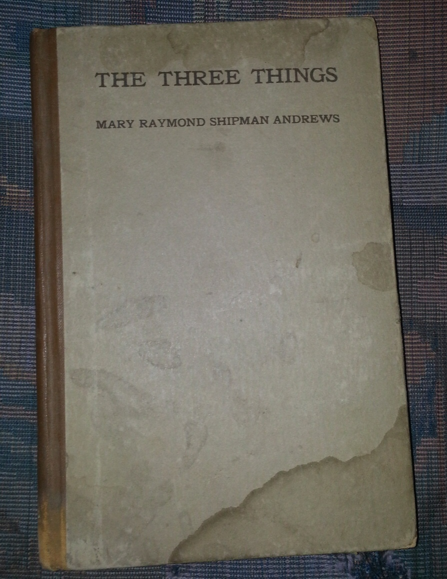 The Three Things -  The Forge in Which the Soul of a Man is Tested, Andrews, Mary Raymond Shipman
