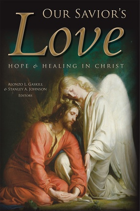Our Savior's Love - Hope and Healing in Christ, Gaskill, Alonzo L. and Stanley A. Johnson