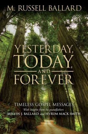 Yesterday, Today and Forever; Timeless Gospel Messages, Ballard, M. Russell