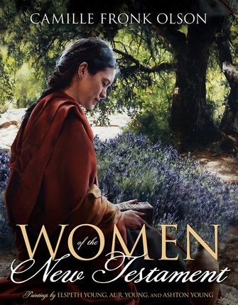Women of the New Testament, Olson, Camille Fronk and Paintings by Elspeth Young and others