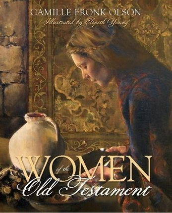 Women of the Old Testament, Olson, Camille Fronk and Paintings by Elspeth Young and others