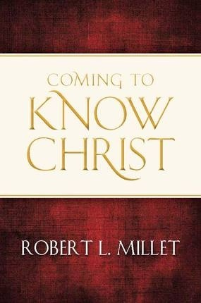 Coming to Know Christ, Millet, Robert L.