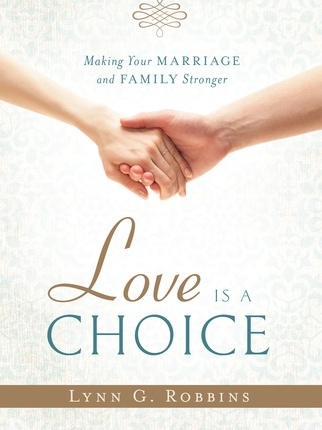 Love is a Choice: Making Your Marriage and Family Stronger, Robbins, Lynn G.