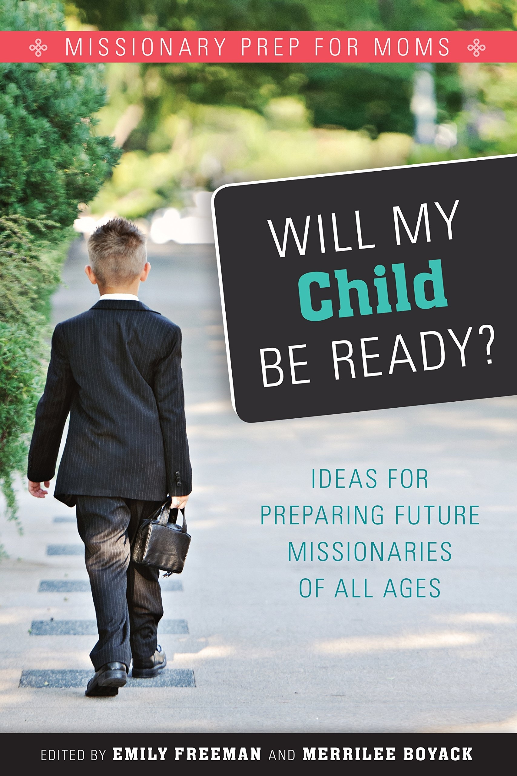 Will My Child Be Ready? Missionary Prep for Moms, Emily Freeman & Merrilee Boyack
