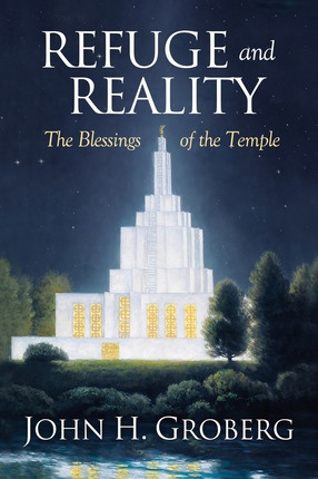 Refuge and Reality:   Blessings of the Temple, Groberg, John H.