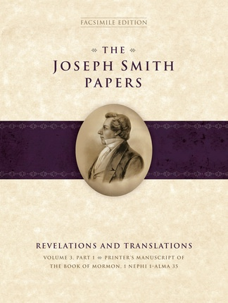 The Joseph Smith Papers, Revelations and Translations, Vol. 3, Part 1: Printer's Manuscript of the Book of Mormon, 1 Nephi 1-Alma 35, Skousen, Royal & Robin Scott Jensen