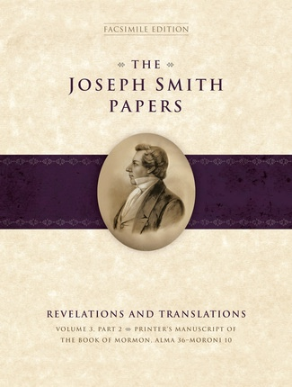 The Joseph Smith Papers, Revelations and Translations, Vol. 3, Part 2: Printer's Manuscript of the Book of Mormon, Alma 36-Moroni 10, Skousen, Royal & Robin Scott Jensen