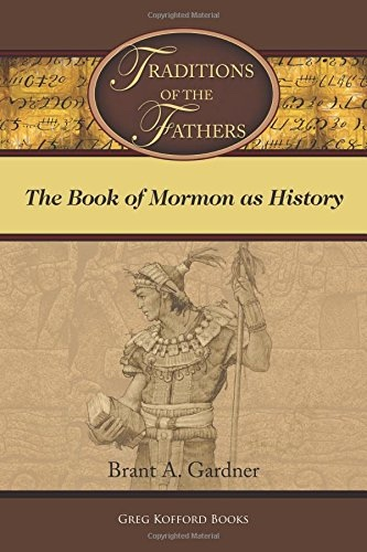 Traditions of the Fathers: The Book of Mormon as History, Gardner, Brant A.