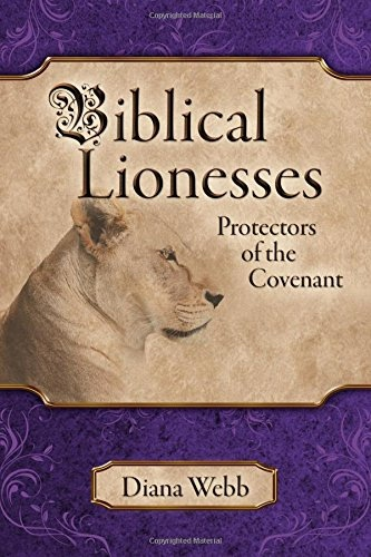 Biblical Lionesses; Protectors of the Covenant, Webb, Diana