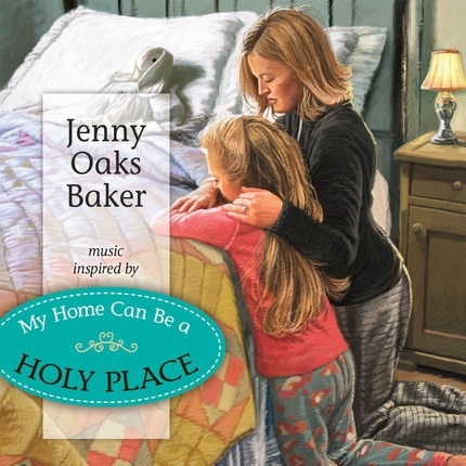My Home Can Be A Holy Place, Baker, Jenny Oaks