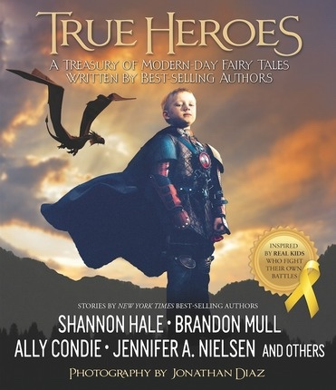 True Heroes;  A Treasury of Modern-day Fairy Tales Written by Best-selling Authors, Mull, Brandon & Ally Condie & Adam Glendon Sidwell and others