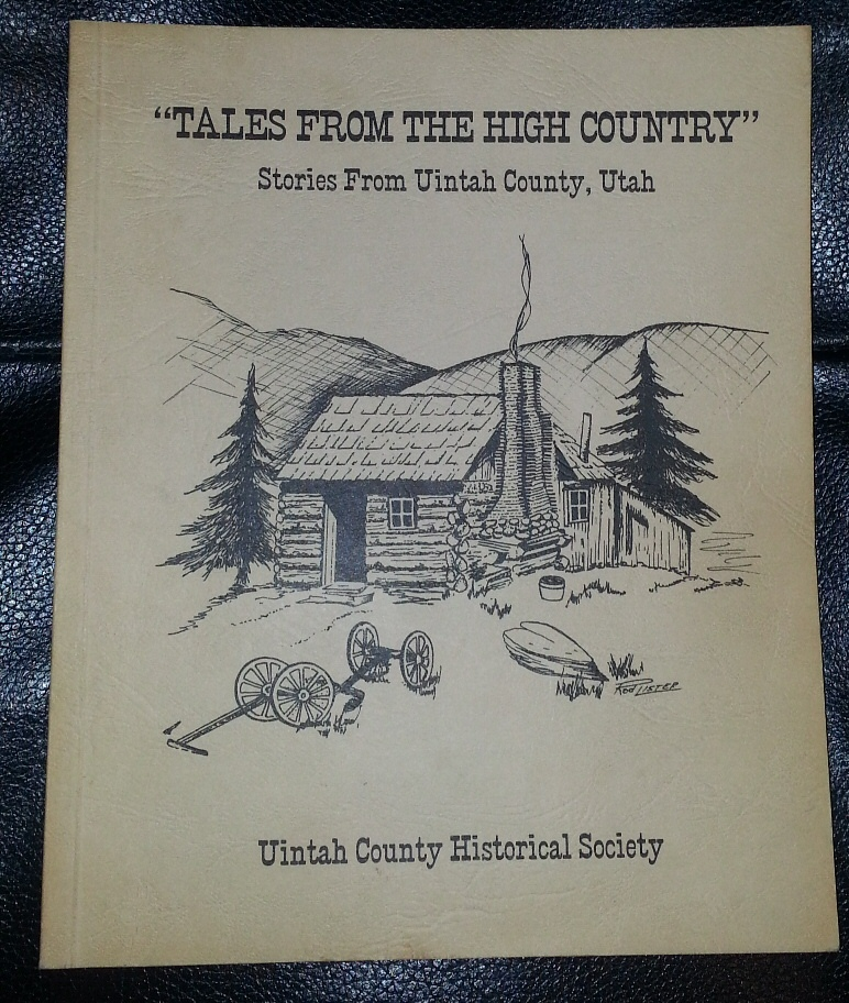 Tales From the High Country; Stories From Uintah County, Utah, Uintah County Historical Society