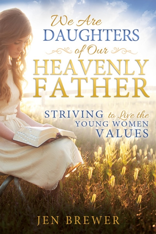 We Are Daughters of Our Heavenly Father  Striving to Live the Young Women Values, Brewer, Jennifer